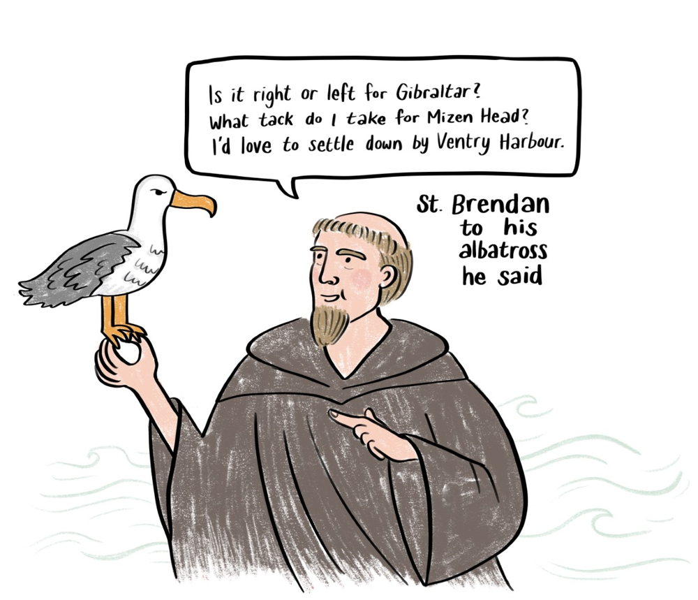 St. Brendan to his albatross, he said